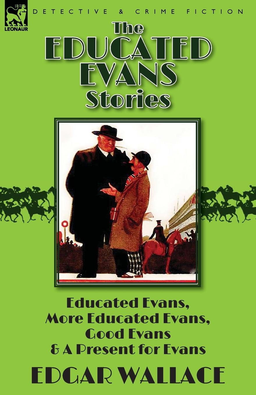 Edgar Wallace The Educated Evans Stories. .Educated Evans, . .More Educated Evans,. .Good Evans. and .A Present for Evans. john evans in the shadow of cotton