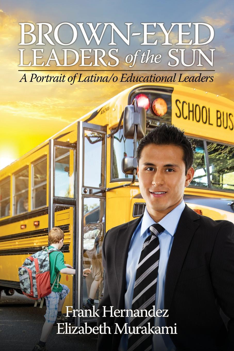 Brown-Eyed Leaders of the Sun. A Portrait of Latina/o Educational Leaders edd fayette b nick leadership problems a study of leaders issues in k 12 education