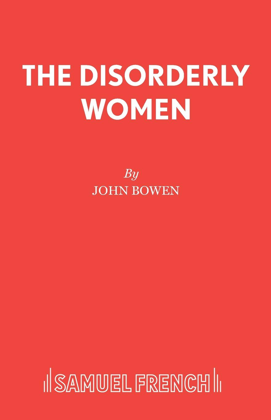 John Bowen The Disorderly Women
