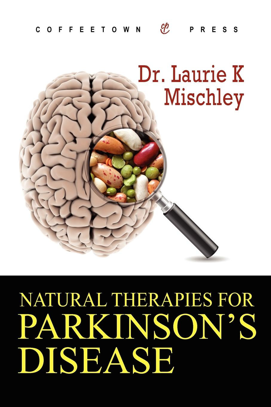 Laurie K. Mischley Natural Therapies for Parkinson.s Disease parkinson s disease and the family