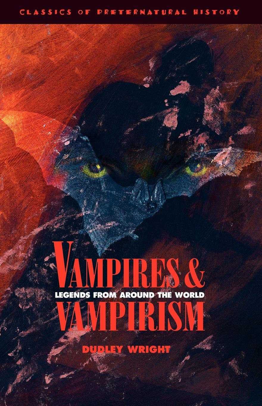 Dudley Wright Vampires and Vampirism. Legends from Around the World melusine vol 3 the vampires ball
