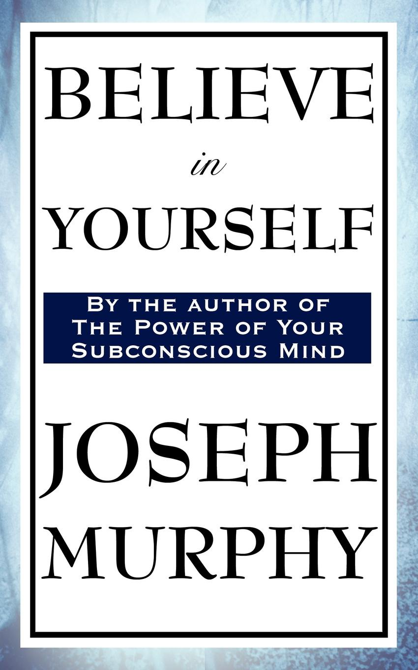 Joseph Murphy Believe in Yourself joseph dr murphy how to attract money