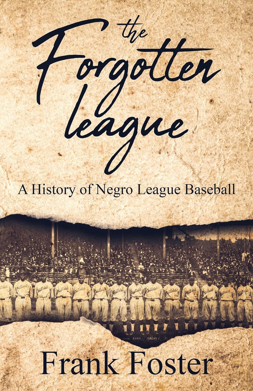 Frank Foster The Forgotten League. A History of Negro League Baseball все цены