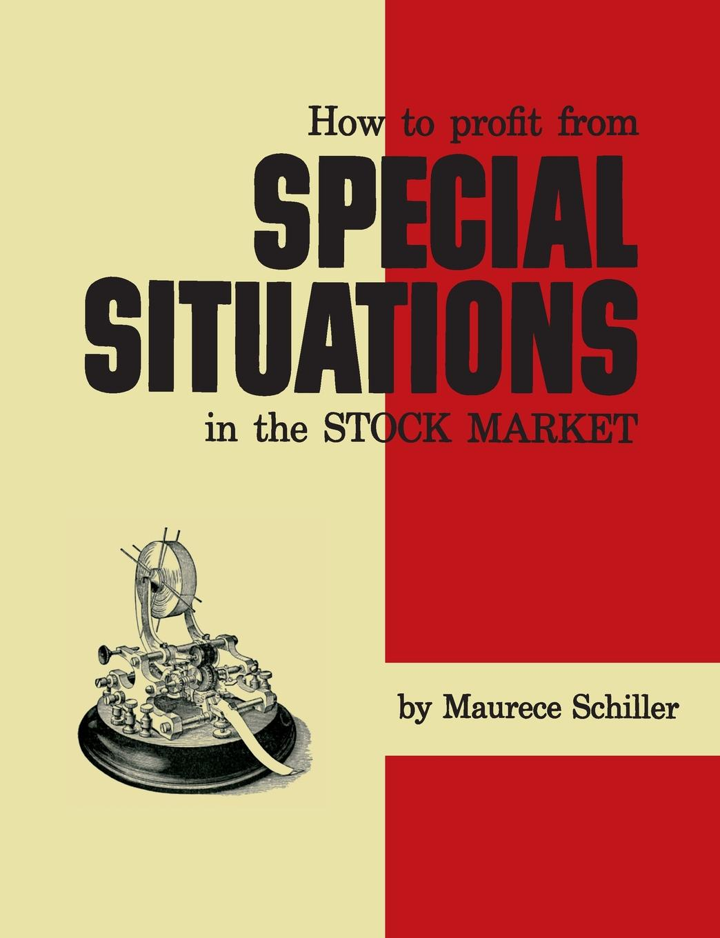 Maurece Schiller How to Profit From Special Situations in the Stock Market
