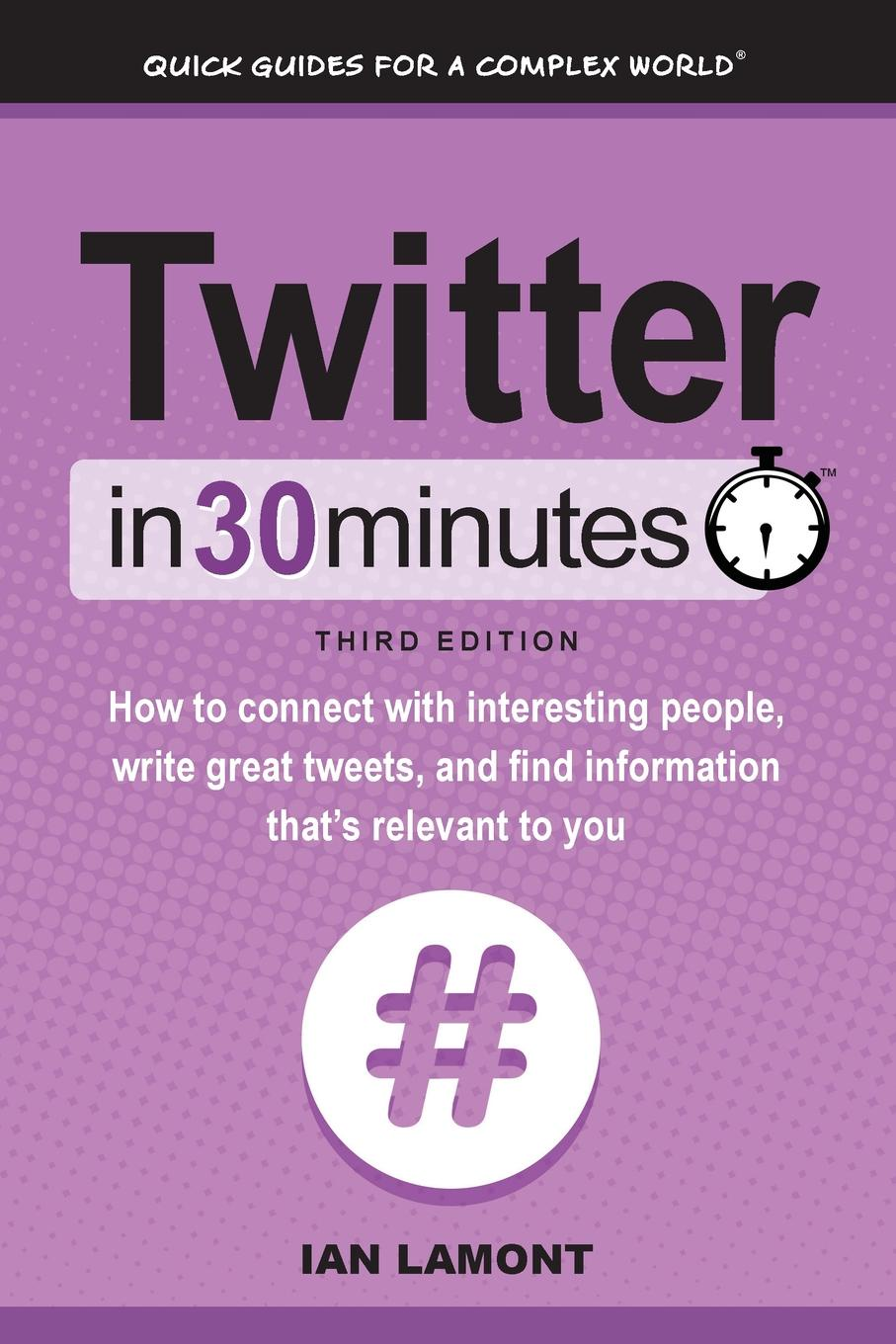 Ian Lamont Twitter In 30 Minutes (3rd Edition). How to connect with interesting people, write great tweets, and find information that.s relevant to you laura fitton twitter for dummies