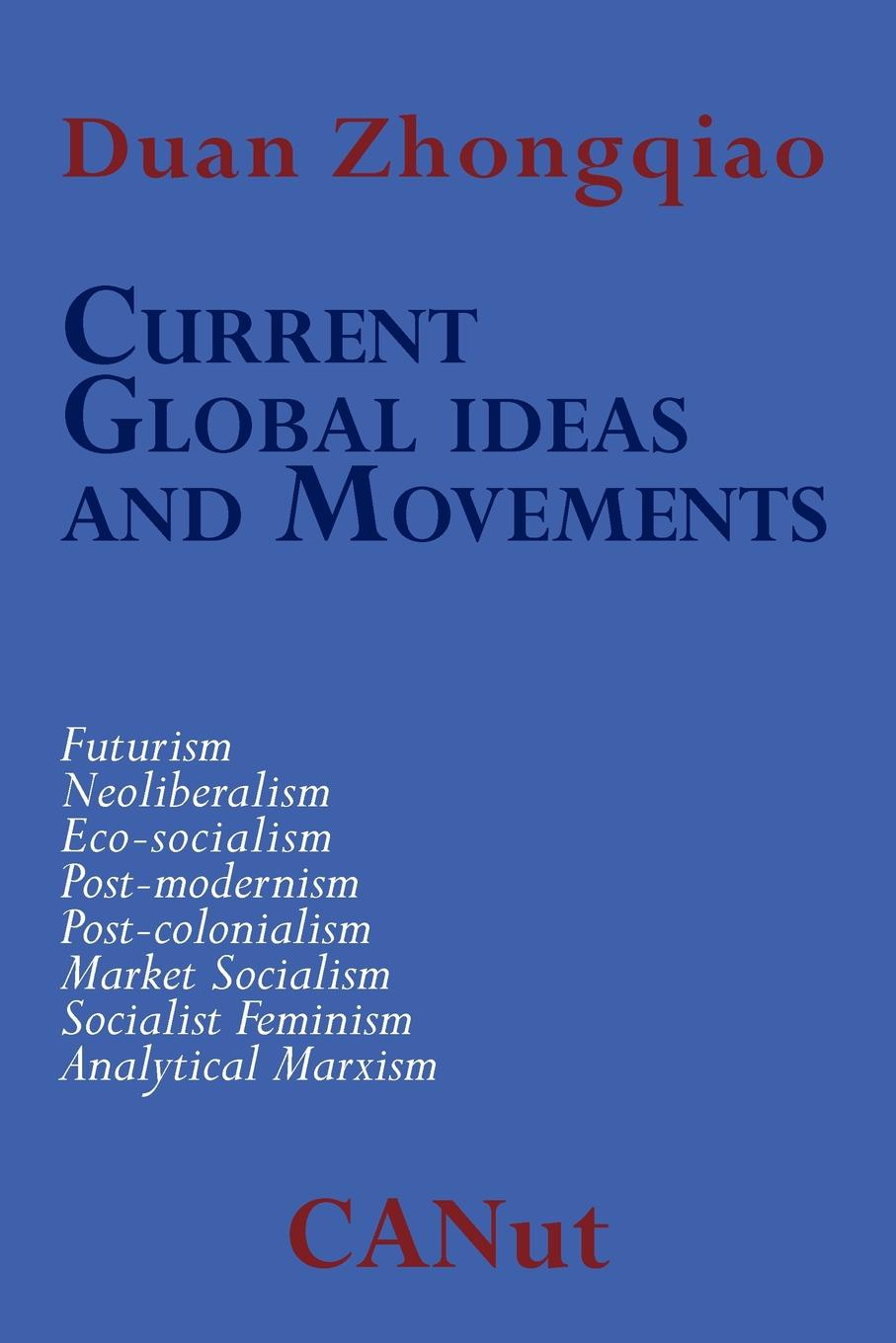 Duan Zhongqiao Current Global Ideas and Movements Challenging Capitalism. Futurism, Neo-Liberalism, Post-modernism, Post- Colonialism, Analytical Marxism, Eco-socialism, Socialist Feminism, Market Socialism beijing