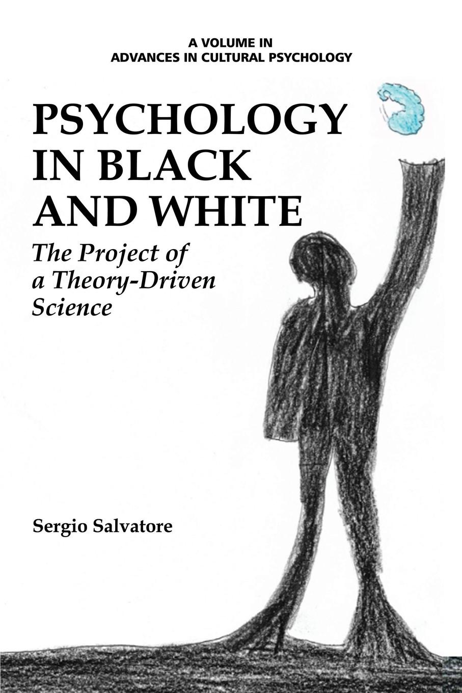 Sergio Salvatore Psychology in Black and White. The Project of a Theory-Driven Science kenneth keith d cross cultural psychology contemporary themes and perspectives