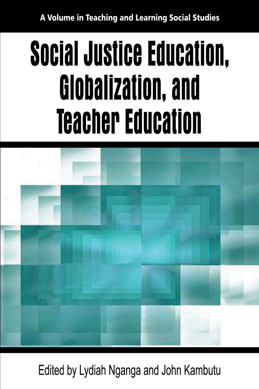 Social Justice Education, Globalization, and Teacher Education mathematics teacher education in the public interest equity and social justice