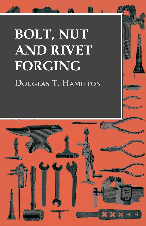 Douglas T. Hamilton Bolt, Nut and Rivet Forging hubert razik handbook of asynchronous machines with variable speed isbn 9781118600863