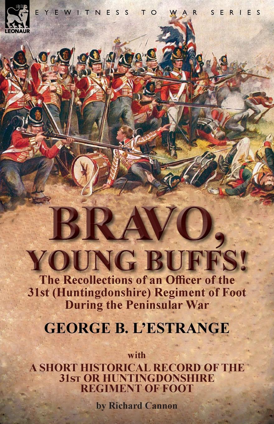 George B. L'Estrange Bravo, Young Buffs.-The Recollections of an Officer of the 31st (Huntingdonshire) Regiment of Foot During the Peninsular War
