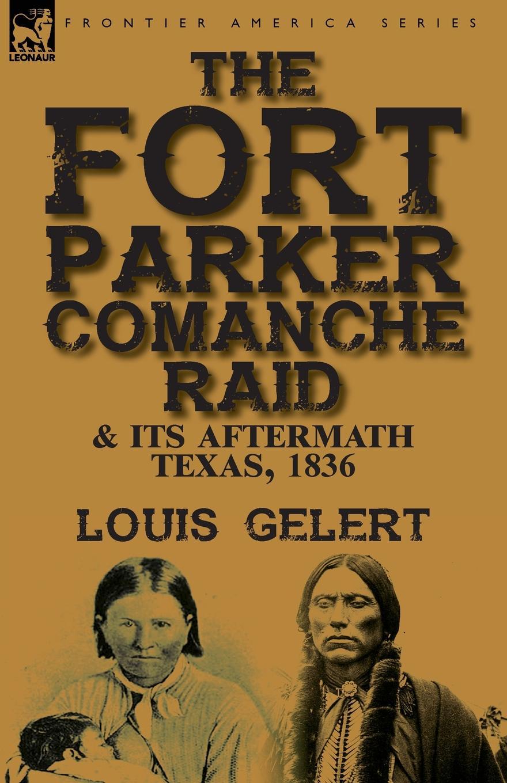 лучшая цена Louis Gelert The Fort Parker Comanche Raid . its Aftermath, Texas, 1836