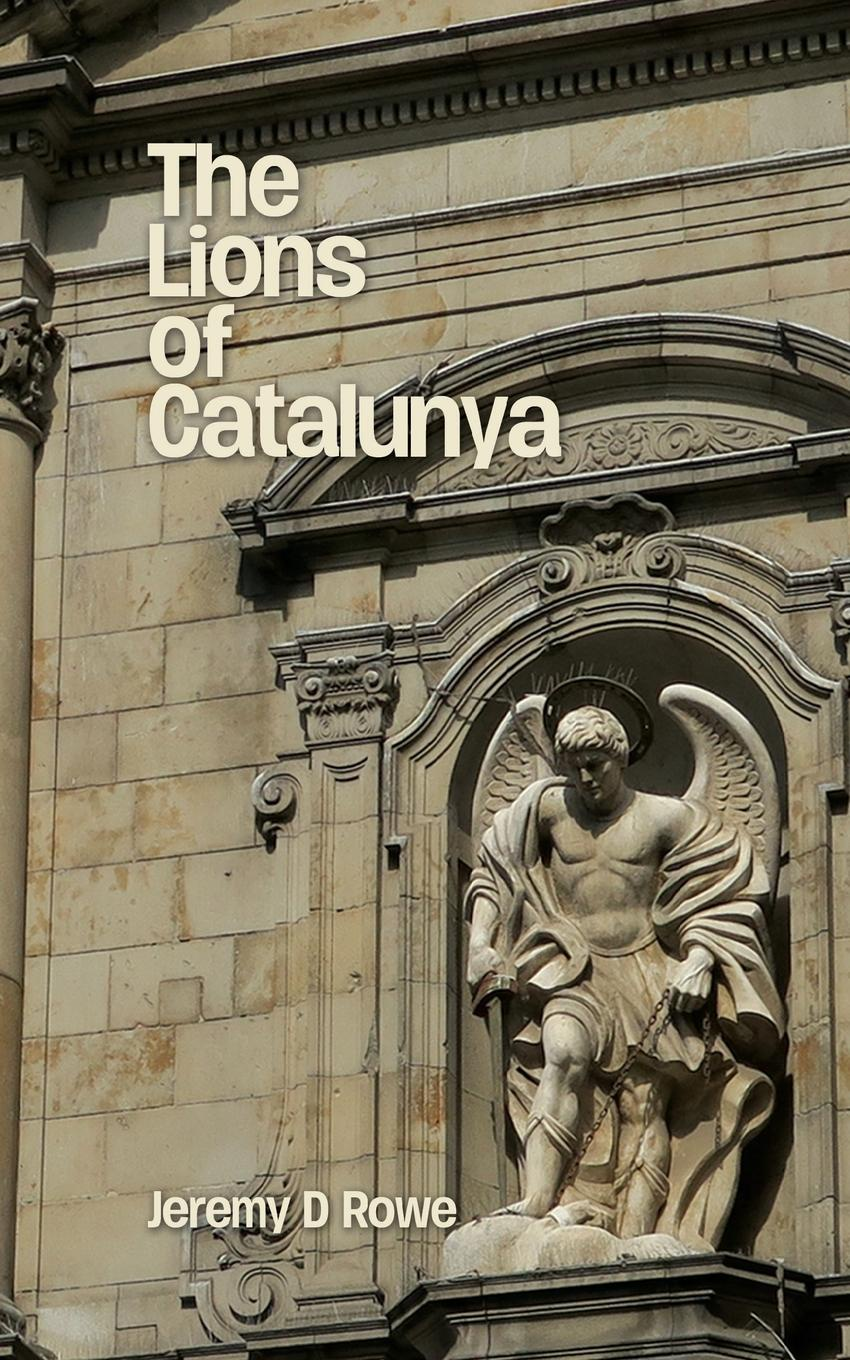 Jeremy D Rowe The Lions of Catalunya twist of fate