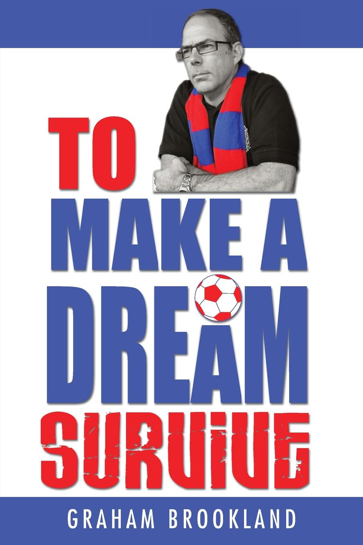 лучшая цена Graham Brookland To Make A Dream Survive