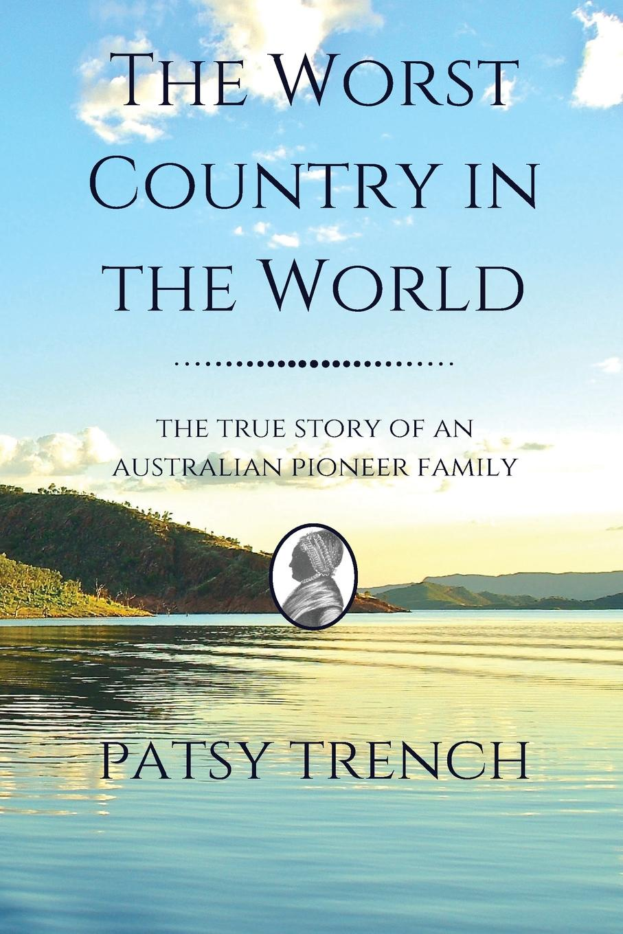 Patsy Trench The Worst Country in the World. The true story of an Australian pioneer family mother country