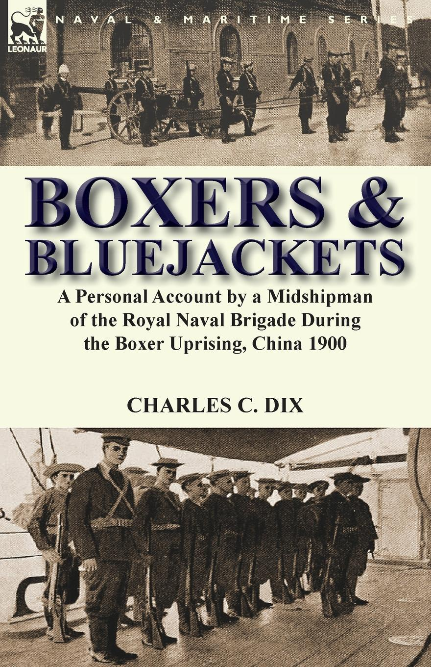 Charles C. Dix Boxers . Bluejackets. a Personal Account by a Midshipman of the Royal Naval Brigade During the Boxer Uprising, China 1900 the boxer rebellion toronto