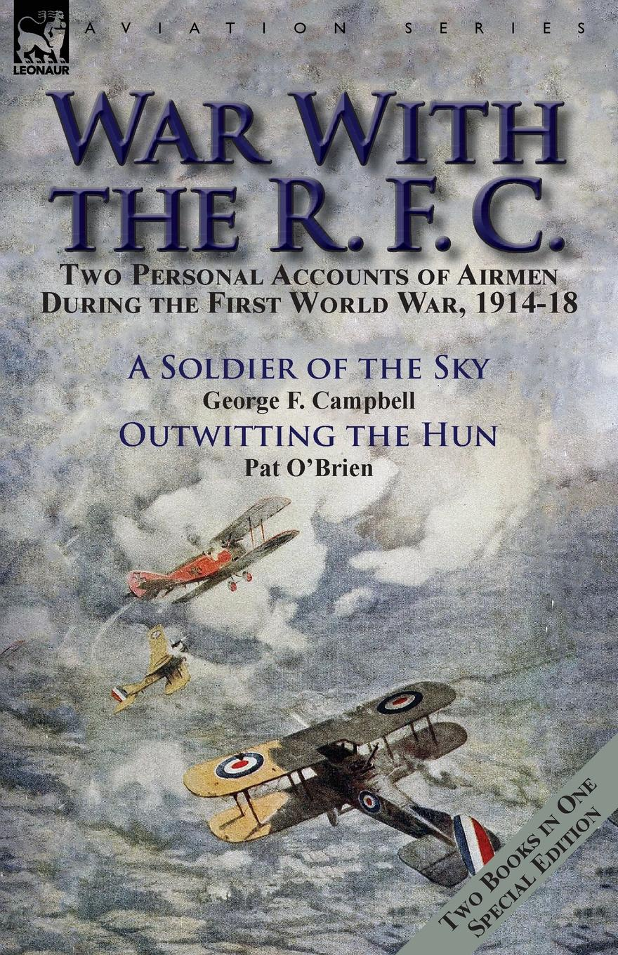 George F. Campbell, Pat O'Brien War With the R. F. C. Two Personal Accounts of Airmen During the First World War, 1914-18 george f campbell pat o brien war with the r f c two personal accounts of airmen during the first world war 1914 18