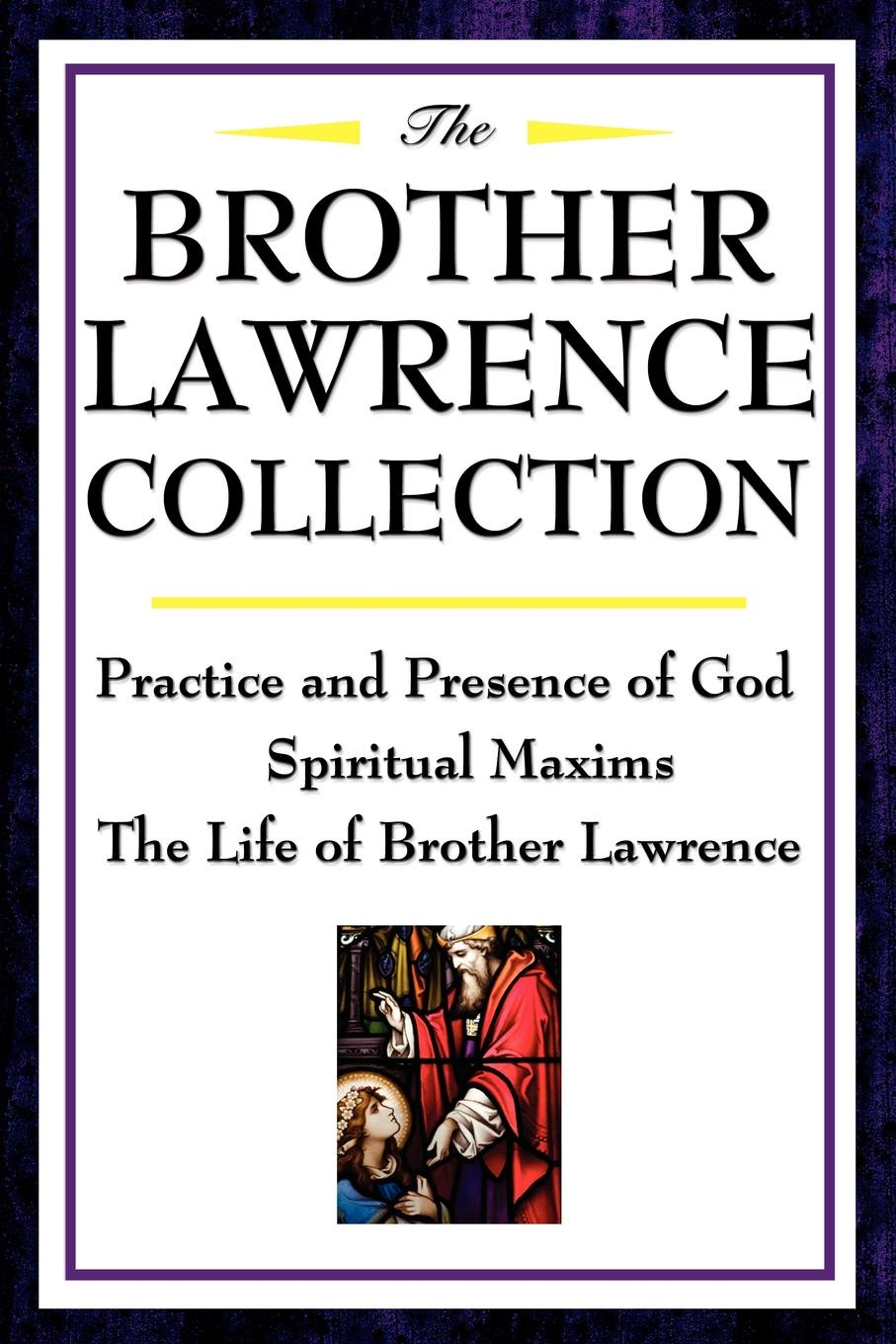Brother Lawrence The Brother Lawrence Collection. Practice and Presence of God, Spiritual Maxims, the Life of Brother Lawrence azar lawrence azar lawrence bridge into the new age