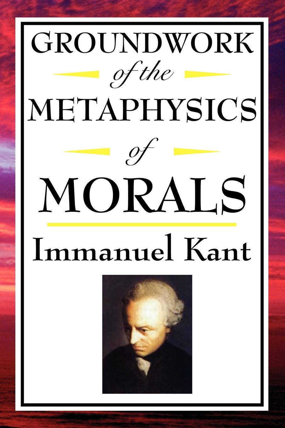 И. Кант Kant. Groundwork of the Metaphysics of Morals timothy pickavance the atlas of reality a comprehensive guide to metaphysics