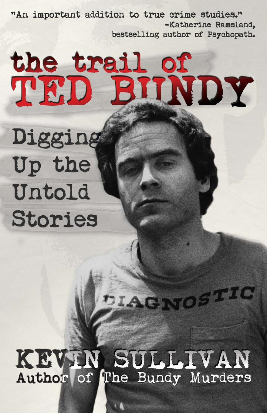 где купить Kevin M Sullivan The Trail of Ted Bundy. Digging Up the Untold Stories дешево