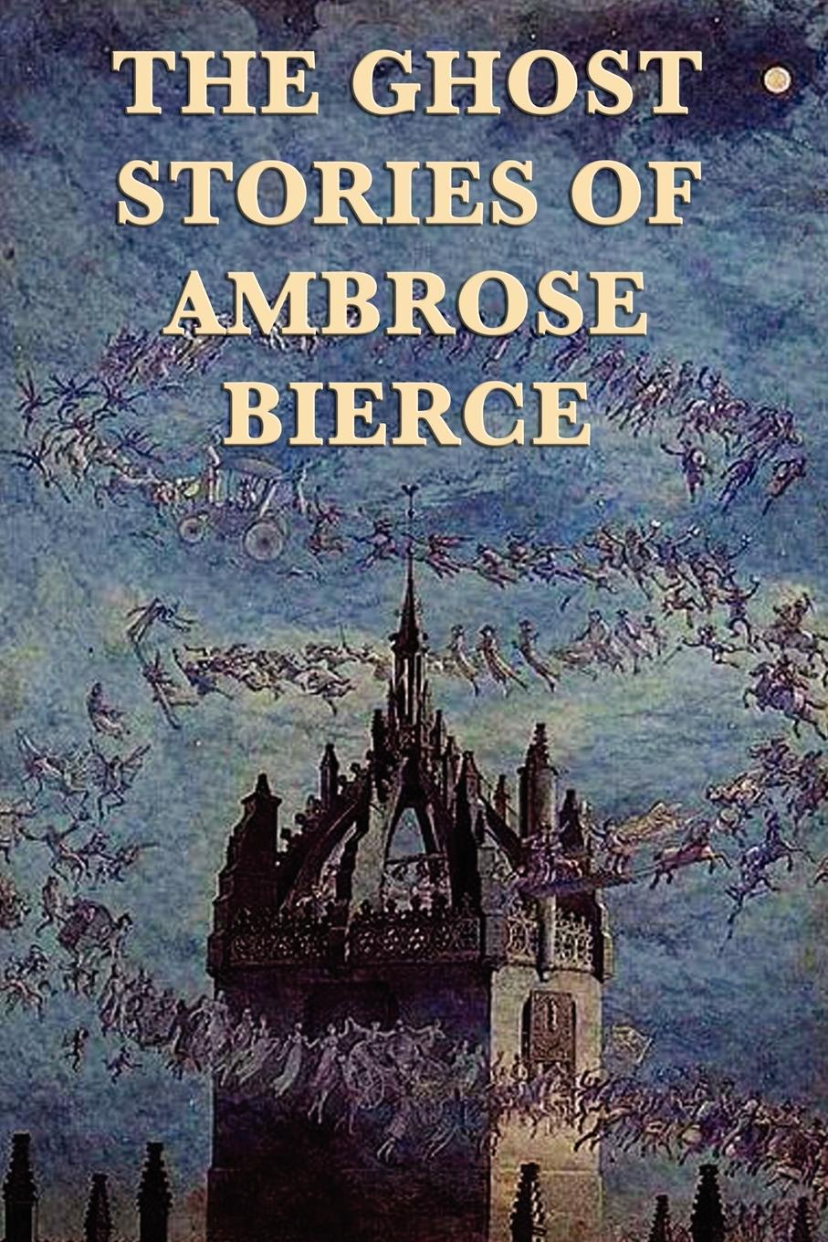 Ambrose Bierce The Ghost Stories of Ambrose Bierce the collected works of ambrose bierce volume v