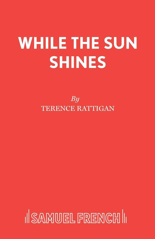 лучшая цена Terence Rattigan While The Sun Shines