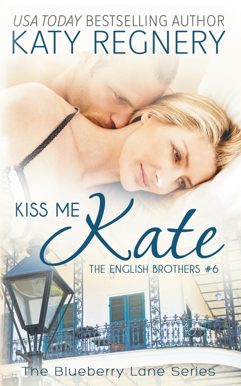 Katy Regnery Kiss Me Kate. The English Brothers . 6 kate birdsall the flats