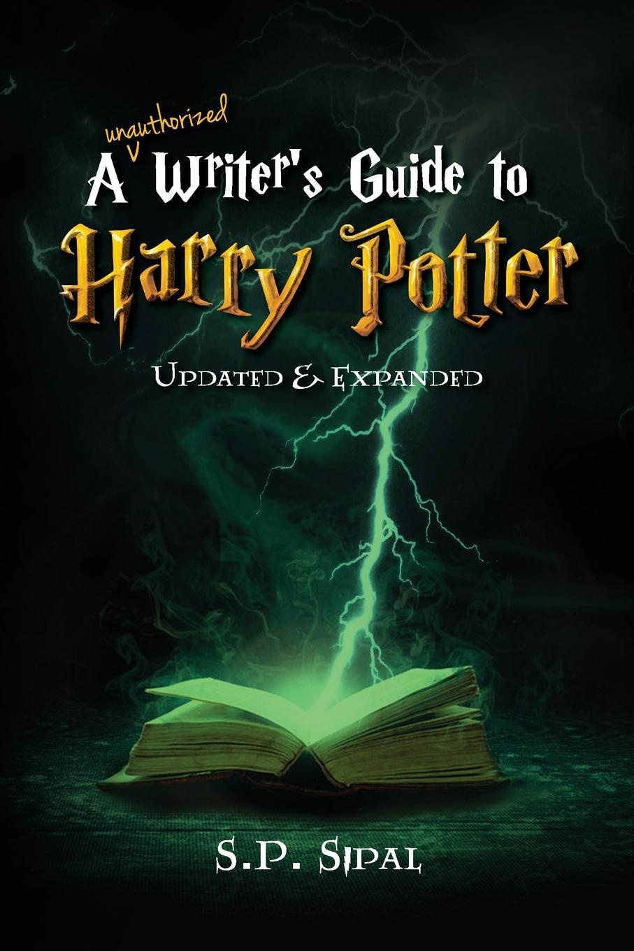S.P. Sipal Writer.s Guide to Harry Potter. Improve Your Writing by Studying the Best Selling Series