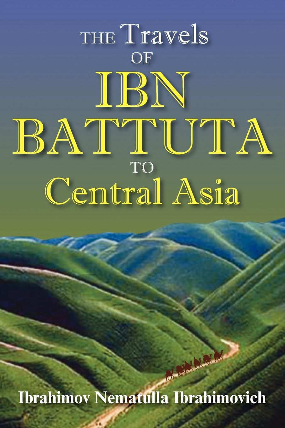 Ibn Batuta, 1304-1377 Ibn Batuta The Travels of Ibn Battuta to Central Asia