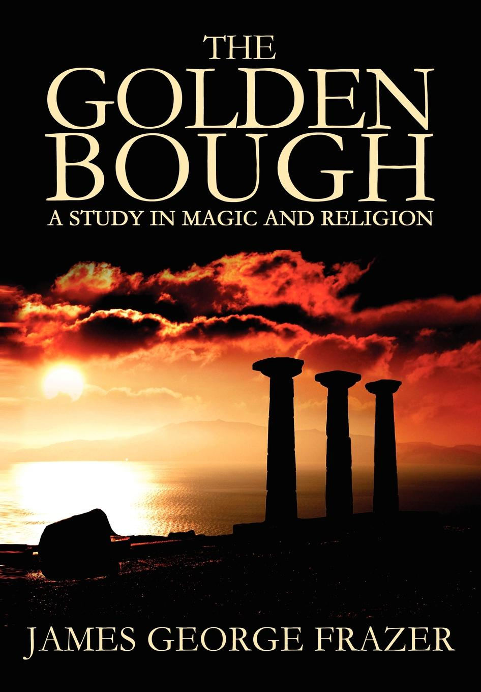 цена на James George Frazer The Golden Bough. A Study of Magic and Religion
