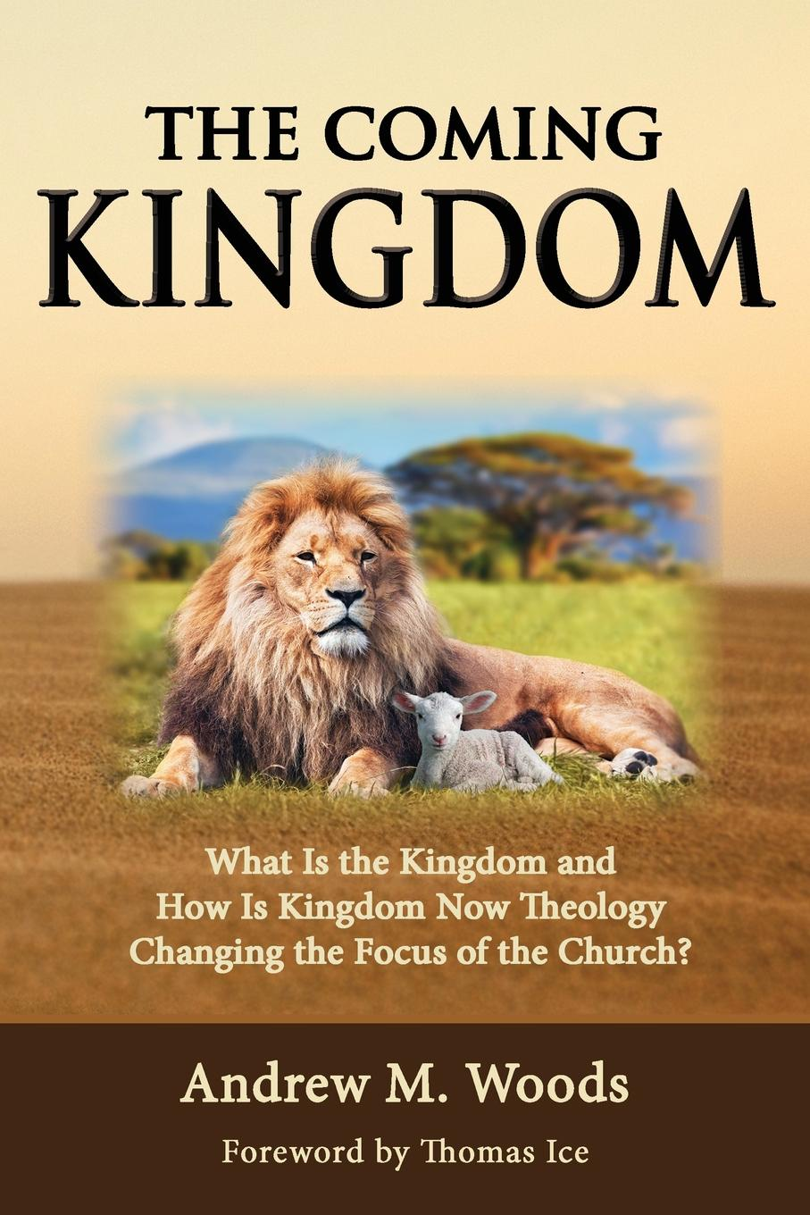 Andrew M. Woods The Coming Kingdom. What Is the Kingdom and How Is Kingdom Now Theology Changing the Focus of the Church. the forbidden kingdom