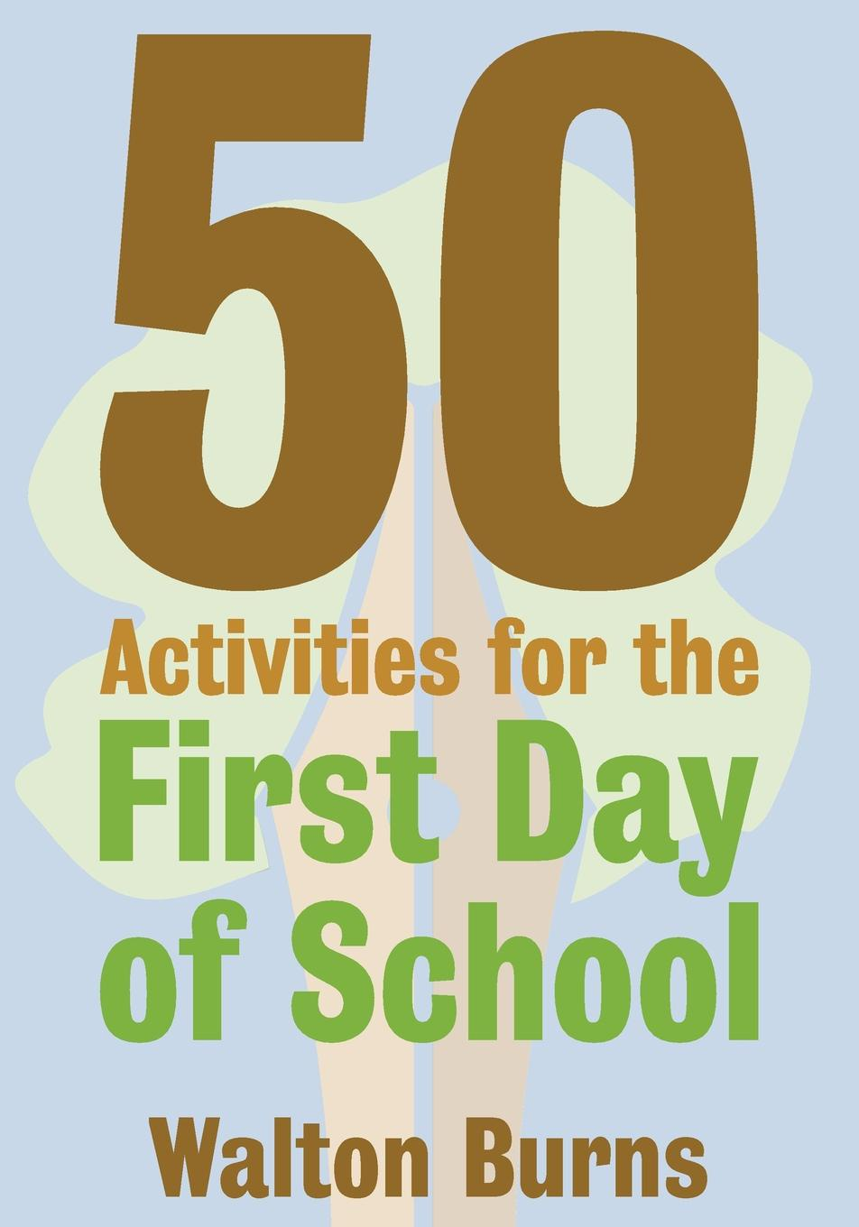 Walton Burns 50 Activities for the First Day of School jon reider admission matters what students and parents need to know about getting into college