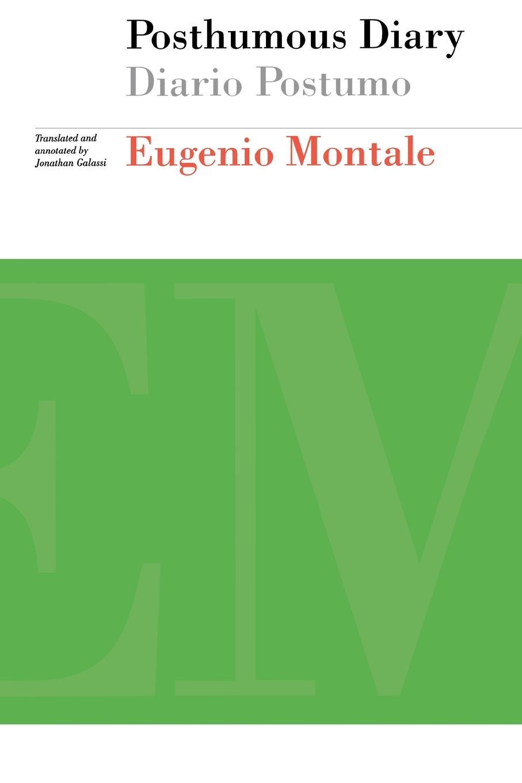 Eugenio Montale, Jonathan Galassi Posthumous Diary / Diario Postumo eugenio oneghin