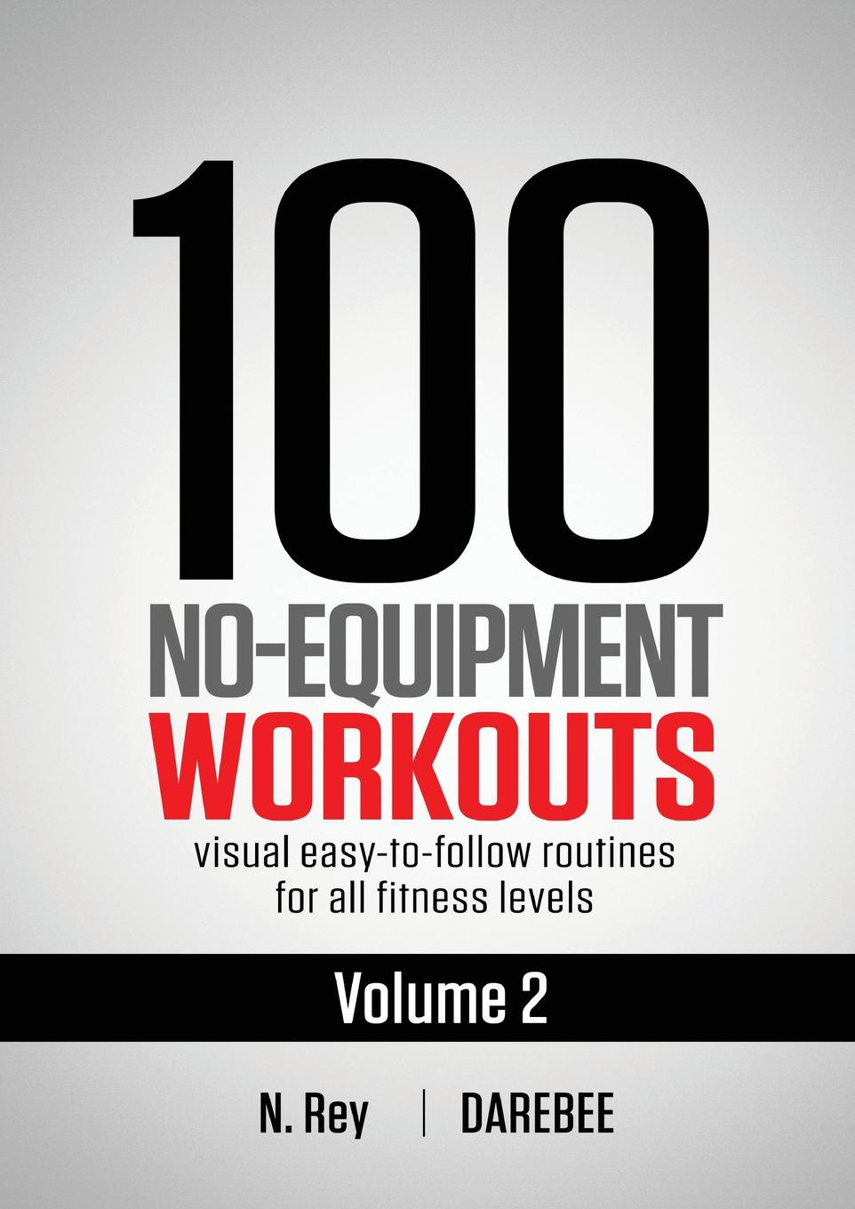 Neila Rey 100 No-Equipment Workouts Vol. 2. Easy to follow home workout routines with visual guides for all fitness levels michael burchell no excuses how you can turn any workplace into a great one