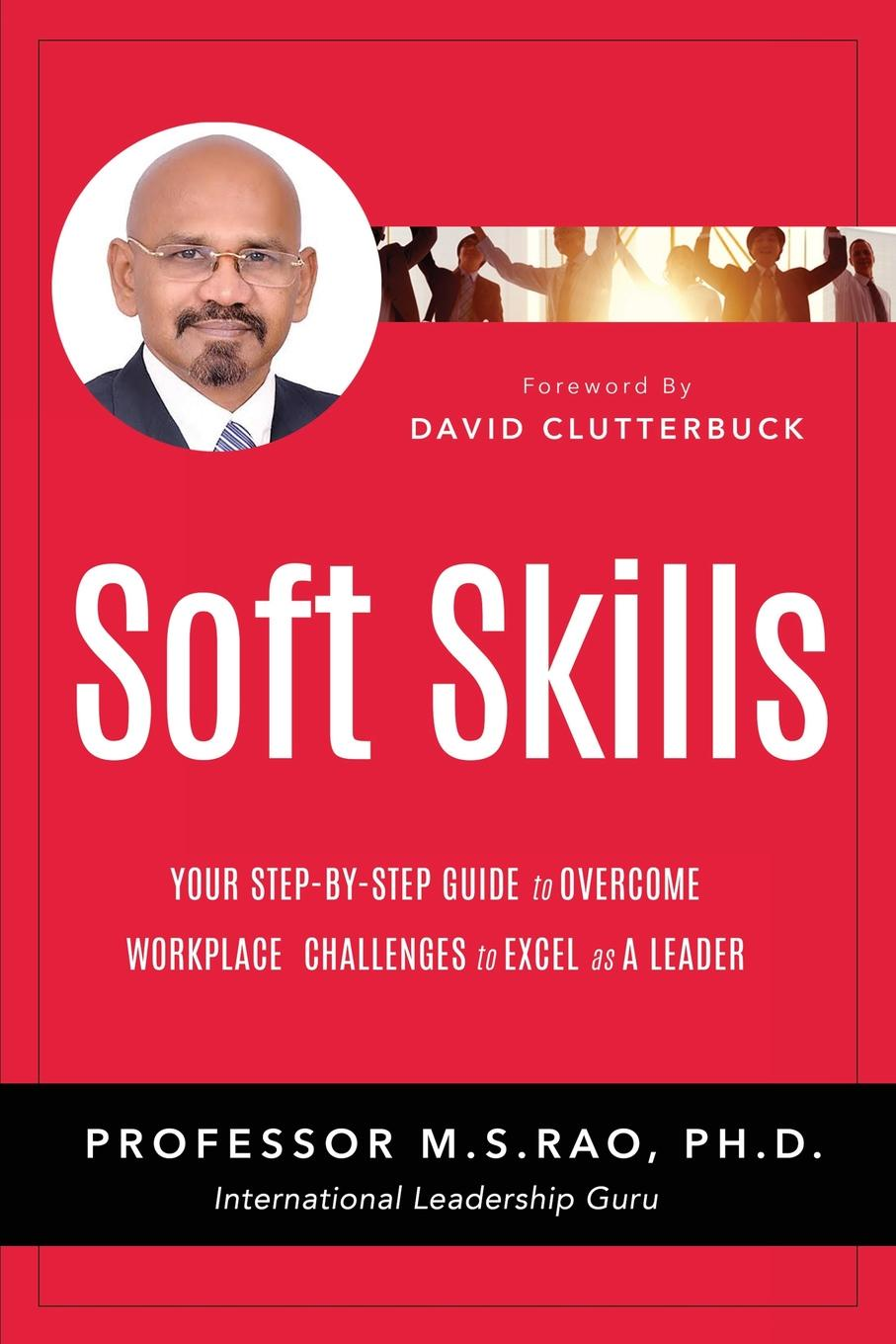 M.S. Rao Soft Skills. Your Step by Step Guide to Overcome Workplace Challenges to Excel as A Leader paige haber curran emotionally intelligent leadership a guide for students