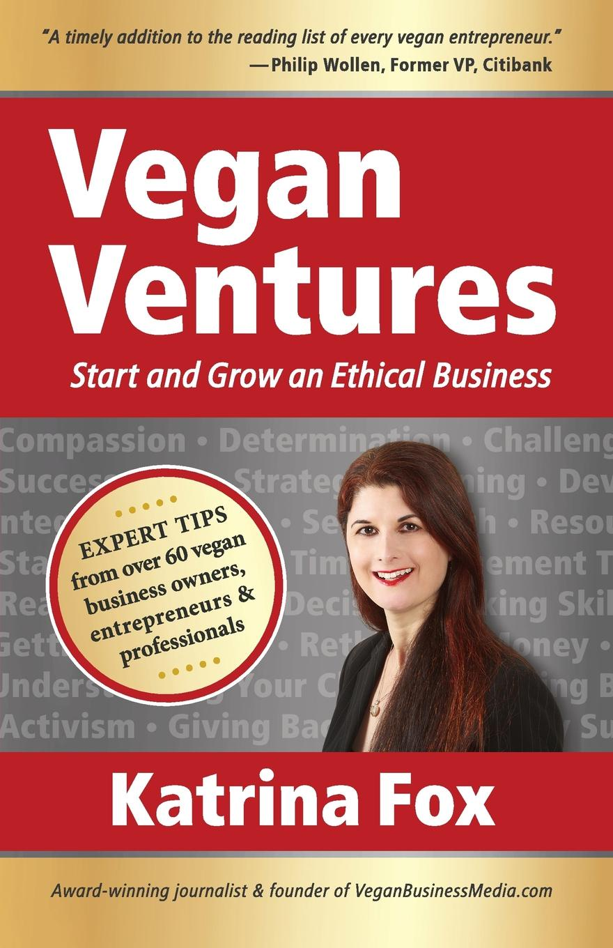 Katrina Fox Vegan Ventures. Start and Grow an Ethical Business jason dorsey ryan y size your business how gen y employees can save you money and grow your business