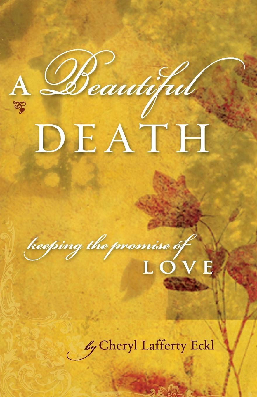 цены на Cheryl Lafferty Eckl A Beautiful Death. Keeping the Promise of Love  в интернет-магазинах