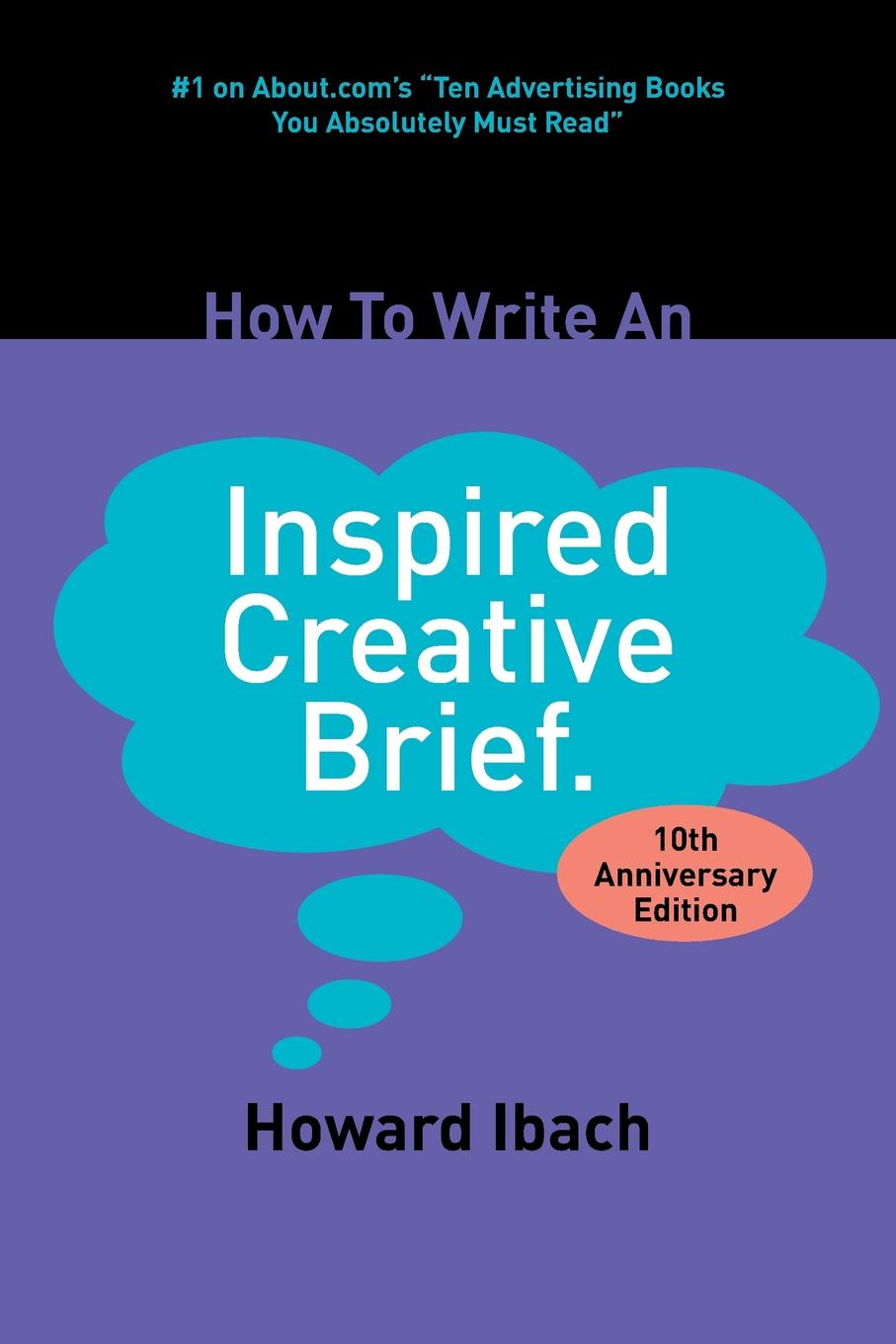 Howard Ibach How To Write An Inspired Creative Brief. 2nd edition michael roberto a unlocking creativity how to solve any problem and make the best decisions by shifting creative mindsets