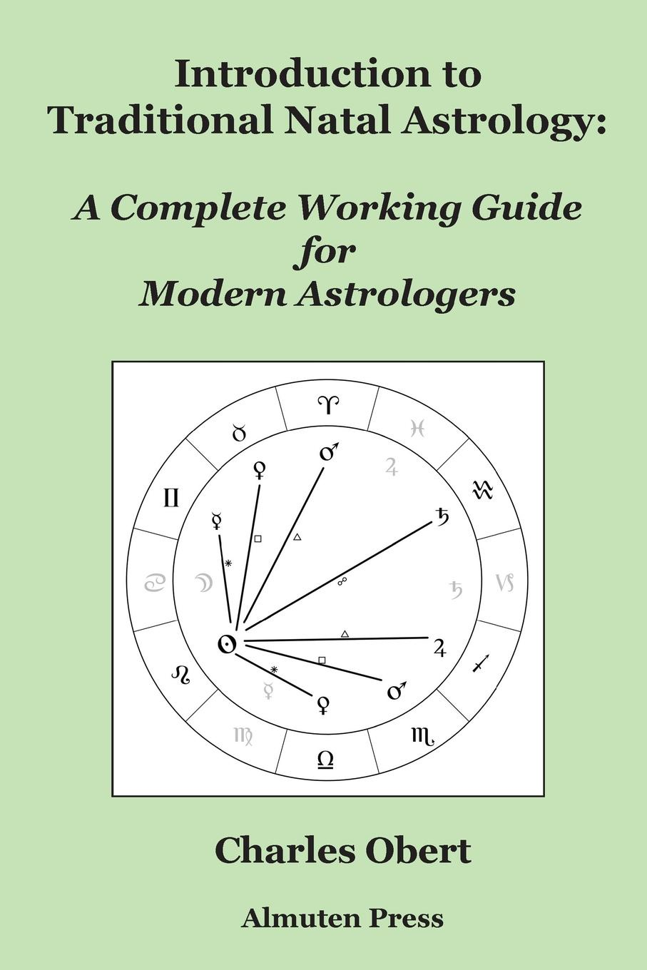 Charles Obert Introduction to Traditional Natal Astrology. A Complete Working Guide for Modern Astrologers a complete guide to the buddhist path