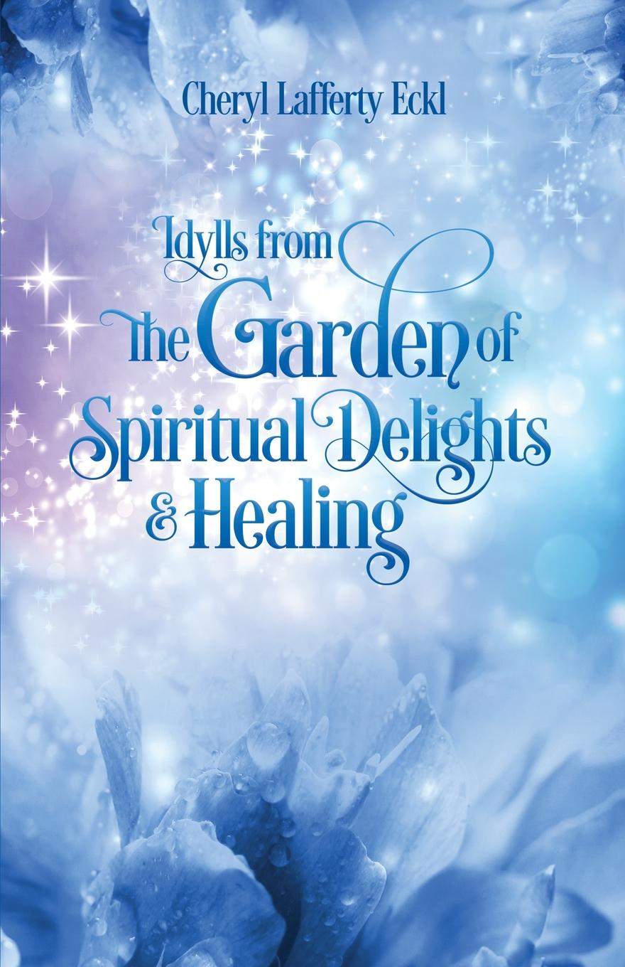 Cheryl Lafferty Eckl Idylls from the Garden of Spiritual Delights . Healing витамины garden of life