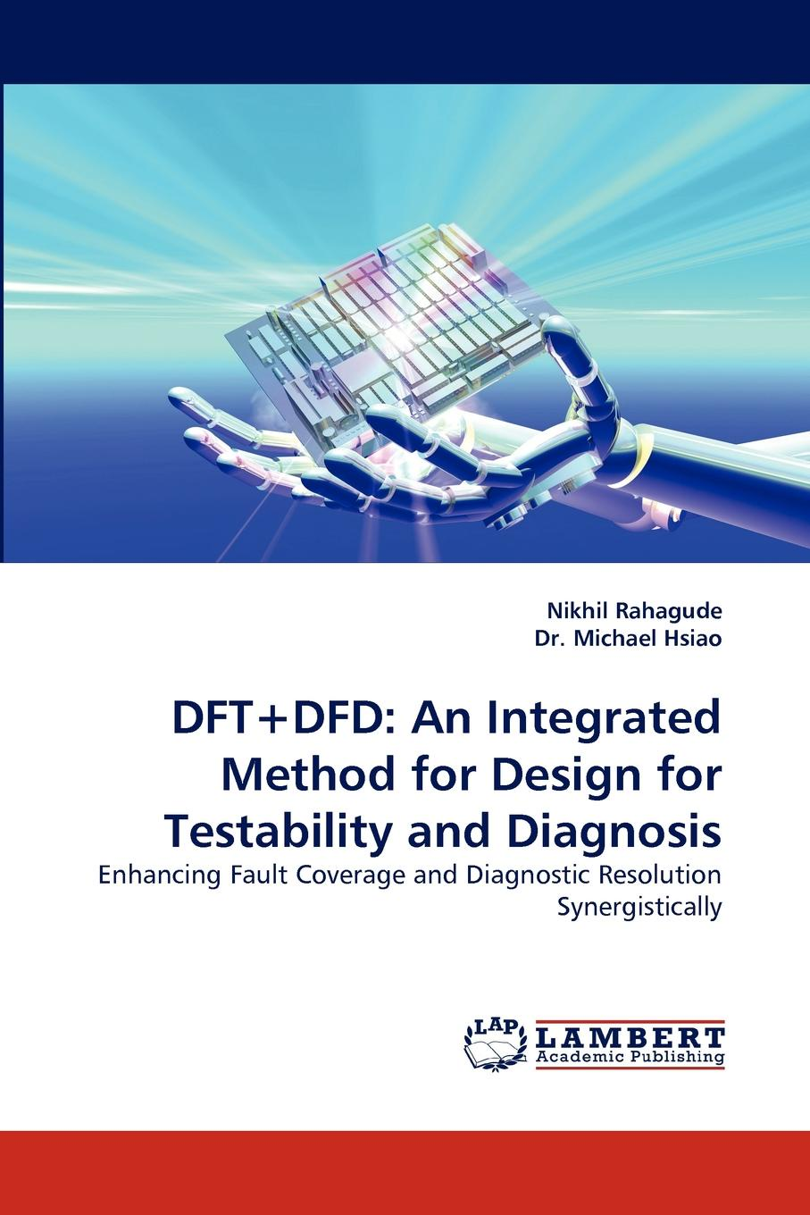 Nikhil Rahagude, Michael Hsiao DFT.Dfd. An Integrated Method for Design for Testability and Diagnosis stator line faults diagnosis of vsi fed im drive using fuzzylogic