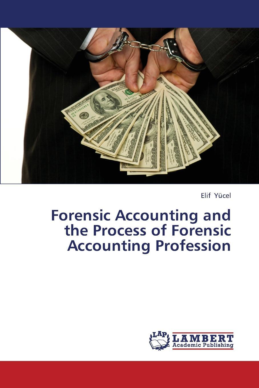лучшая цена Yucel Elif Forensic Accounting and the Process of Forensic Accounting Profession