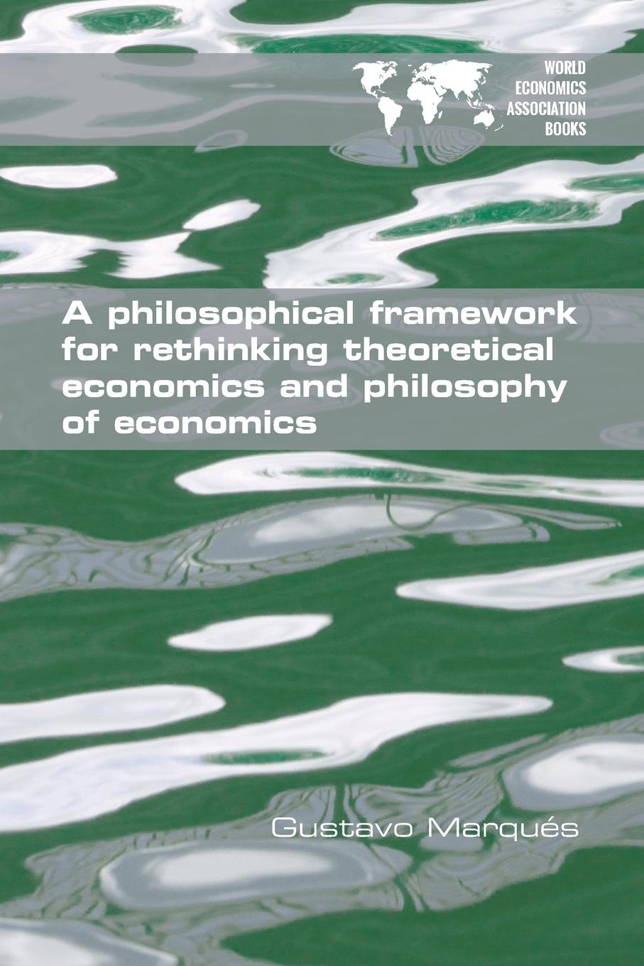 Gustavo Marqués A Philosophical Framework for Rethinking Theoretical Economics and Philosophy of Economics боди laura amuletti laura amuletti mp002xw1gytl
