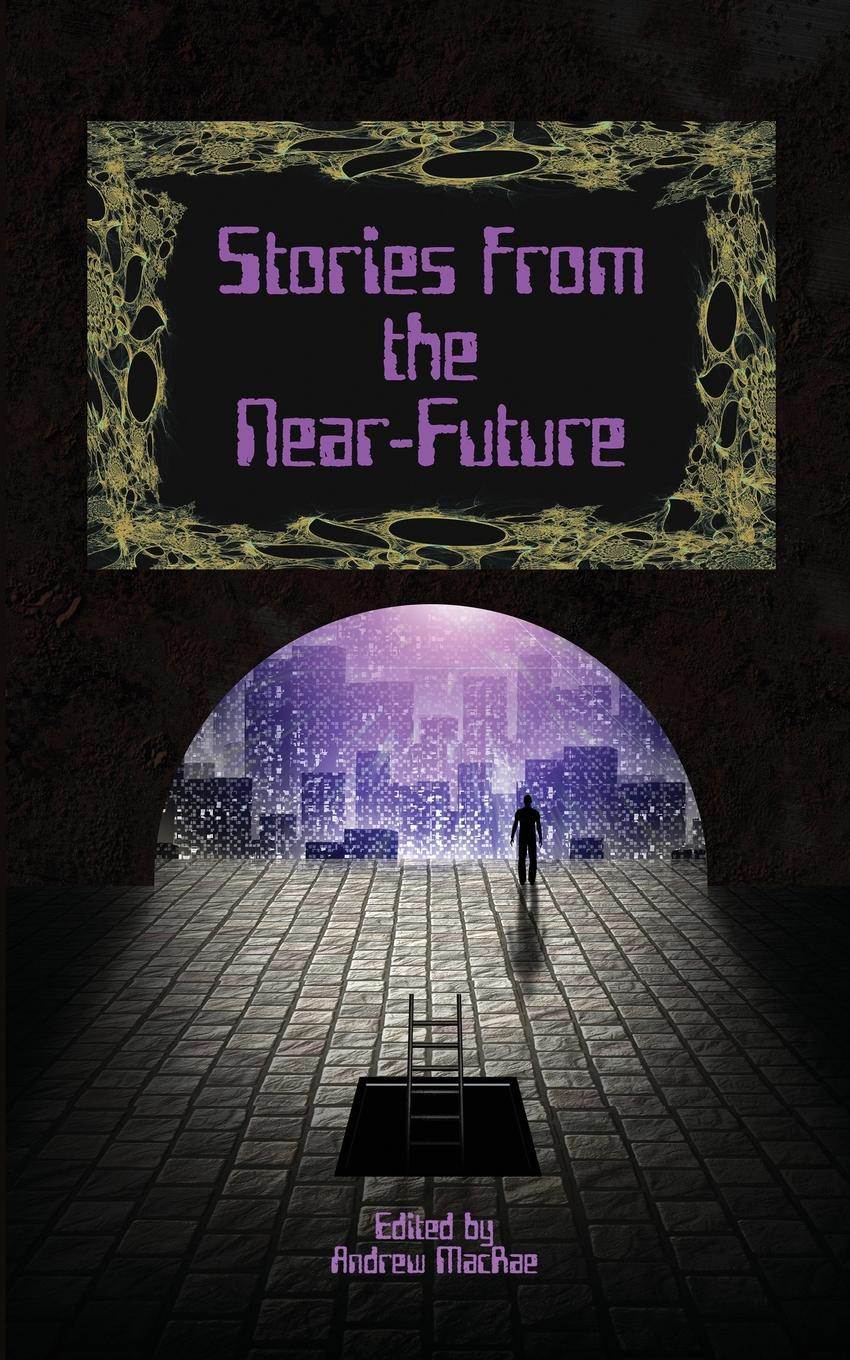 Steven Grassie, David J. Gibbs, Jonathan Shipley Stories from the Near-Future stories from the world of tomorrow