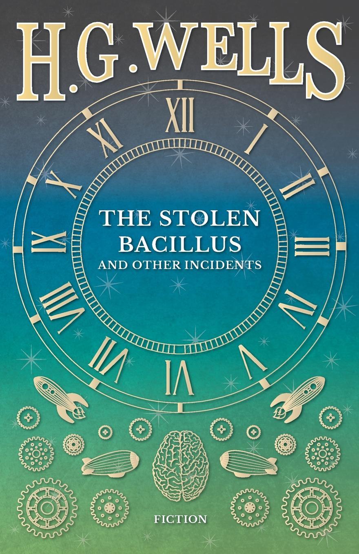H. G. Wells The Stolen Bacillus and Other Incidents недорго, оригинальная цена