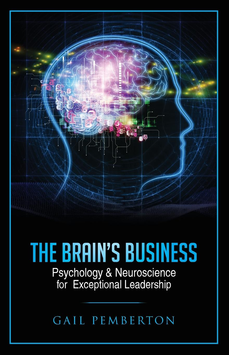 Gail Marie Pemberton The Brain.s Business. Psychology . Neuroscience for Exceptional Leadership new deep work book for worker and adult how to effectively use every bit of brain power successful business inspirational book