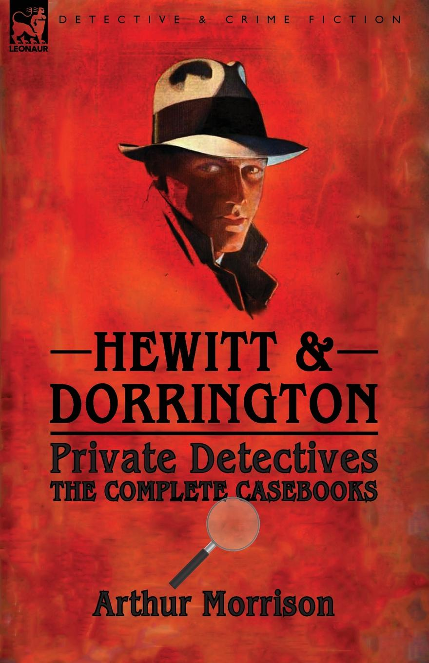 Arthur Morrison Hewitt . Dorrington Private Detectives. the Complete Casebooks morrison arthur the hole in the wall