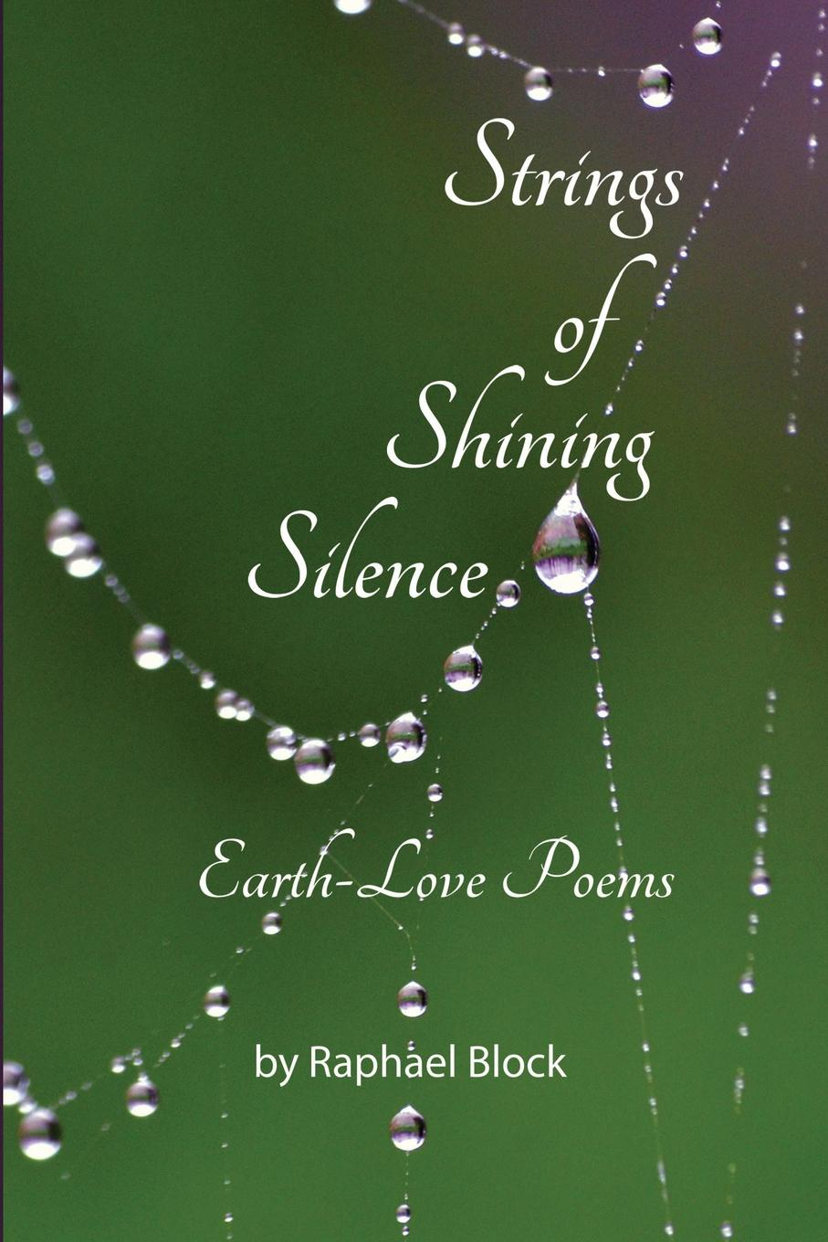 Raphael Block Strings of Shining Silence. Earth-Love Poems витамины garden of life
