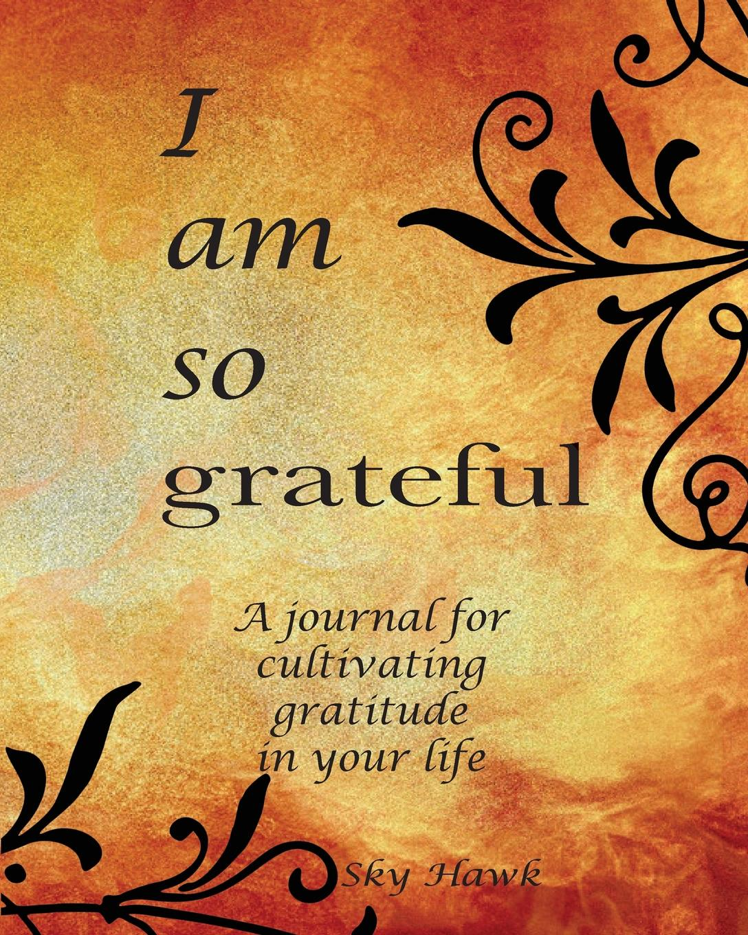 Sky Hawk I Am So Grateful. A journal for cultivating gratitude in your life. A gratitude journal. hashtagaday a hashtag journal