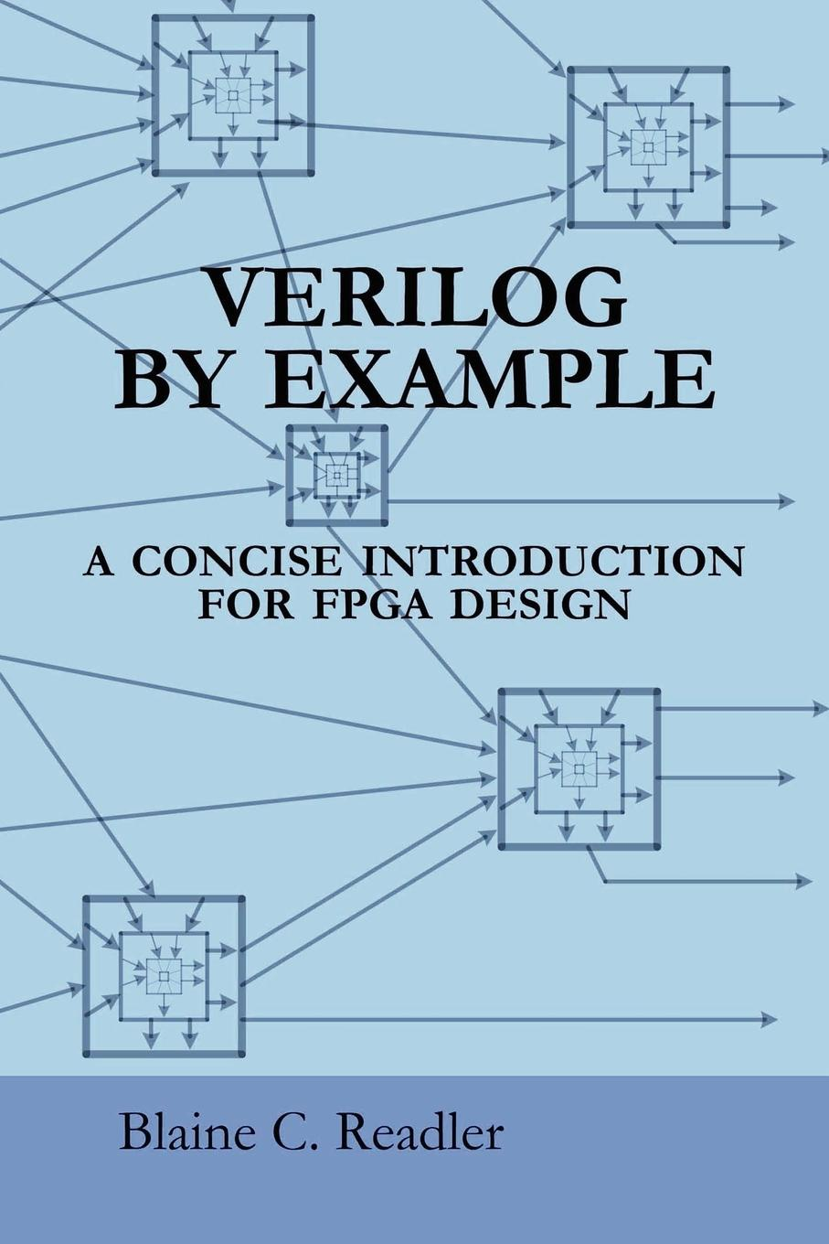 лучшая цена Blaine Readler Verilog by Example. A Concise Introduction for FPGA Design