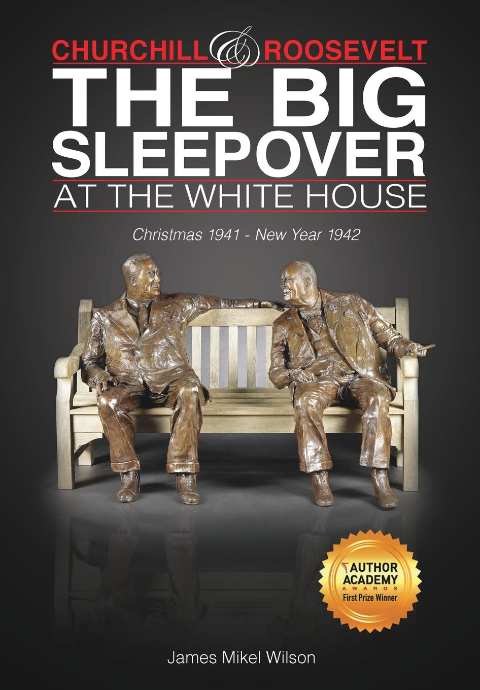 James Mikel Wilson Churchill and Roosevelt. The Big Sleepover at the White House winston churchill s war leadership